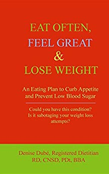 [Dubé, Denise]のEAT OFTEN, FEEL GREAT & LOSE WEIGHT: An Eating Plan to Curb Appetite and Prevent Low Blood Sugar (English Edition)