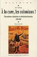 À la cure, les coloniaux ! thermalisme, climatisme et colonisation française 1830-1962