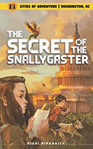 The Secret of the Snallygaster: Washington, DC, USA (Cities of Adventure)