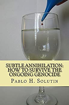 Subtle Annihilation: How To Survive The Ongoing Genocide by [Solutin, Pablo]