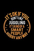 It's Okay If You Don't Like Juggling It's Kind Of A Smart People Hobby Anyway: Lined Journal, 120 Pages, 6x9 Sizes, Funny Juggling Notebook Gift For Juggler