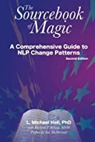Sourcebook of Magic: A Comprehensive Guide to NLP Change Patterns by L. Michael Hall Barbara P. Belnap(2004-12-10)