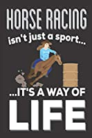 Horse Racing Isn't Just A Sport It's A Way Of Life: Horse Gifts for Horse Lovers: Cute Blank lined Notebook Journal to Write in for Horse Racing lovers