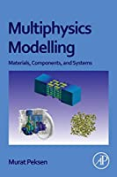 Multiphysics Modeling: Materials, Components, and Systems