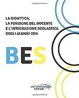 La didattica, la funzione del docente e l'integrazione scolastica degli alunni con BES (Educazione e Formazione)