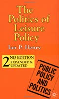 The Politics of Leisure Policy (Public Policy and Politics)
