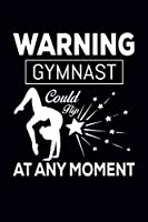 Warning Gymnast Could Flip At Any Moment: Gymnastics Notebook for Girls: Blank Lined Journal - Gymnast Gifts for Girls and Women (120 pages, 6×9 Size)