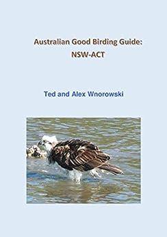 Australian Good Birding Guide: NSW-ACT by [Wnorowski, Ted, Wnorowski, Alex]