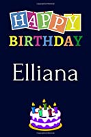 Happy Birthday Elliana: Notebook - 6x9 Lined Journal - 120 Pages - Soft Cover - An Appreciation Gift - Gift for Women/Girls, Unique Present (Personalised Name Notebook For Women/Girls)