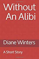 Without An Alibi: A Short Story