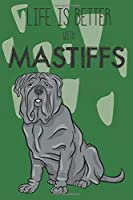 Life Is Better With Mastiffs: Cute Mastiff Dog Lover Journal / Notebook / Diary Perfect for Birthday Card Present or Christmas Gift Support Mans Best Friend and The Greatest Pets In The World