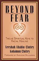 Beyond Fear: Twelve Spiritual Keys to Racial Healing