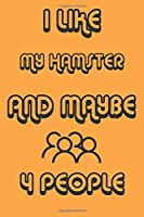 I Like My Hamster And Maybe 4 People Notebook Orange Cover Background : Simple Notebook,  Funny Gift , Decorative Journal for Hamster Lover: Notebook /Journal Gift,Decorative Pages,100 pages, 6x9, Soft cover, Mate Finish
