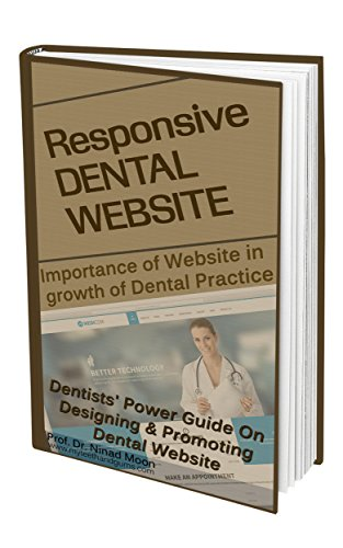 Importance of Website in Growth of Dental Practice: Dentists' Power Guide on Designing & Promoting Responsive Dental Website (English Edition)