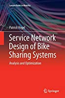 Service Network Design of Bike Sharing Systems: Analysis and Optimization (Lecture Notes in Mobility)