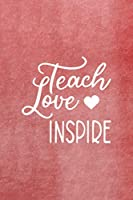 Teach Love Inspire: All Purpose 6x9 Blank Lined Notebook Journal Way Better Than A Card Trendy Unique Gift Red Texture Teacher