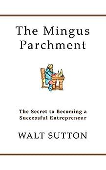 The Mingus Parchment: The Secret to Becoming a Successful Entrepreneur by [Sutton, Walt]