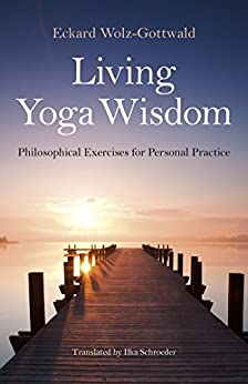 Living Yoga Wisdom: Philosophical Exercises for Personal Practice by [Wolz-Gottwald, Eckard]