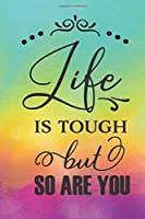 Life Is Tough But So Are You: Lined Journal/Notebook | With Motivational Quotes In Each Page | Amazing Present For A Loved One.