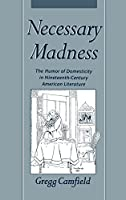 Necessary Madness: The Humor of Domesticity in Nineteenth-Century American Literature