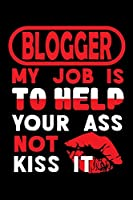 BLOGGER - my job is to help your ass not kiss it: Blank Dot Grid Notebook for People who like Humor and Sarcasm