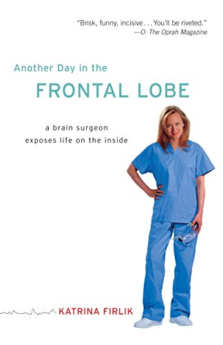 Download Another Day in the Frontal Lobe: A Brain Surgeon Exposes Life on the Inside 0812973402