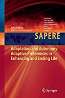 Adaptation and Autonomy: Adaptive Preferences in Enhancing and Ending Life (Studies in Applied Philosophy, Epistemology and Rational Ethics)