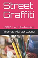 Street Graffiti: I.SIEZO, L.A. to San Francisco (First Edition)