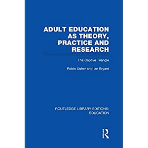 Adult Education as Theory, Practice and Research: The Captive Triangle (Routledge Library Editions: Education)