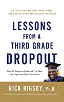 Lessons from a Third Grade Dropout: How the Timeless Wisdom of One Man Can Impact an Entire Generation