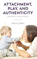 Attachment, Play, and Authenticity: Winnicott in a Clinical Context