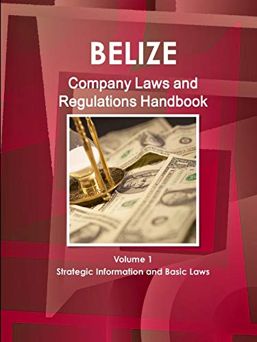 Download Belize Company Laws and Regulations Handbook (World Law Business Library) 1433069490