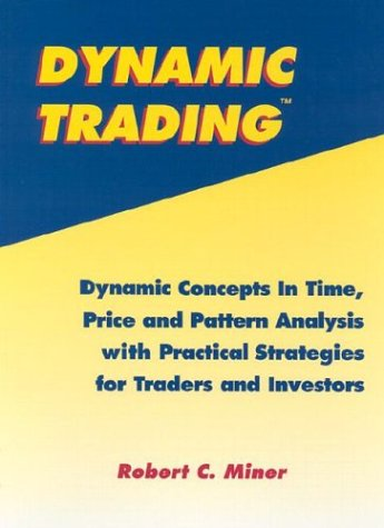 Download Dynamic Trading: Dynamic Concepts in Time, Price and Pattern Analysis With Practical Strategies for Traders and Investors 093438083X