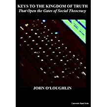 KEYS TO THE KINGDOM OF TRUTH: That Open the Gates of Social Theocracy