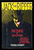 Jack the Ripper: One Hundred Years of Investigation