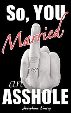 So, You Married an Asshole: A No Bullshit Guide; Realize Your Power, Find the Strength to Save Your Marriage or to Leave It (English Edition)