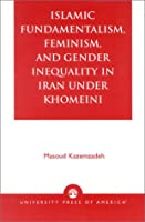 Islamic Fundamentalism, Feminism, and Gender Inequality in Iran Under Khomeini