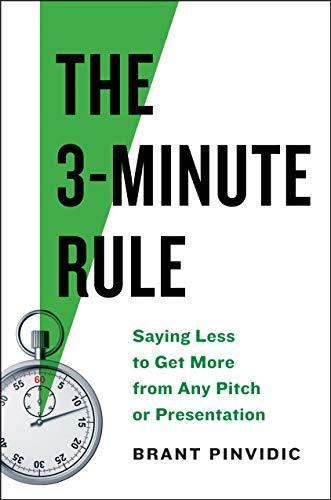 The 3-Minute Rule: Saying Less to Get More from Any Pitch or Presentation (English Edition)