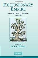 Exclusionary Empire: English LIberty Overseas, 1600-1900