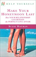 Help Yourself Make Your Honeymoon Last: How Your Relationship Can Remain the Perfect Love Affair (Help Yourself Series)