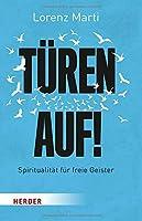 Tueren auf!: Spiritualitaet fuer freie Geister