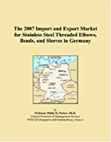 The 2007 Import and Export Market for Stainless Steel Threaded Elbows, Bends, and Sleeves in Germany