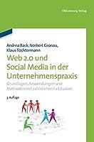Web 2.0 in Der Unternehmenspraxis: Grundlagen, Fallstudien Und Trends Zum Einsatz Von Social Software