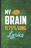 My Brain Is 75% Song Lyrics: Funny Blank Lined Music Teacher Performer Notebook/ Journal, Graduation Appreciation Gratitude Thank You Souvenir Gag Gift, Stylish Graphic 110 Pages