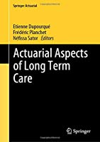 Actuarial Aspects of Long Term Care (Springer Actuarial)