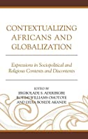 Contextualizing Africans and Globalization: Expressions in Sociopolitical and Religious Contents and Discontents