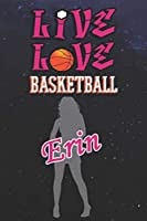 Live Love Basketball Erin : The Perfect Notebook For Proud Basketball Fans Or Players | Forever Suitable Gift For Girls | Diary | College Ruled | Journal: Blank Lined Journals - 120 Pages - 6 x 9 Inch - Notebook - Notepad - Paperback