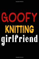 Goofy Knitting Girlfriend: College Ruled Journal or Notebook (6x9 inches) with 120 pages