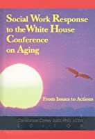 Social Work Response to the White House Conference on Aging: From Issues to Actions (Gerontological Social Work)