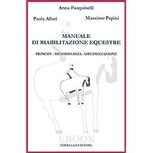 Manuale di riabiliazione equestre: Principi, metodologia, organizzazione